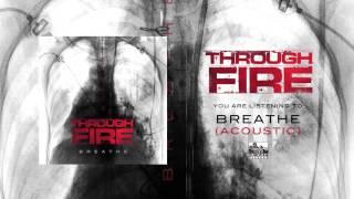 THROUGH FIRE Breathe Acoustic