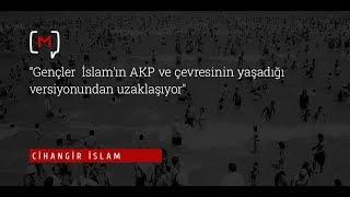 """Cihangir İslam: """"Gençler  İslam'ın AKP ve çevresinin yaşadığı versiyonundan uzaklaşıyor"""""""