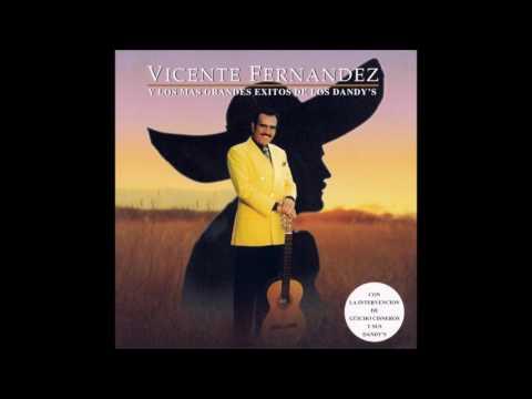 Vicente Fernàndez y Los Mas Grandes Éxitos  de los Dandys