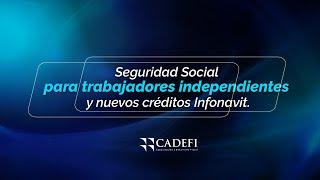 Cadefi   Seguridad Social para trabajadores independientes y nuevos créditos Infonavit