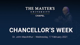 Chapel - Dr. John MacArthur - Chancellor's Week - Wednesday, February 17, 2021