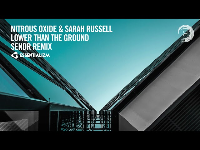 Nitrous Oxide & Sarah Russell - Lower Than The Ground (Sendr Remix) [Essentializm] Extended