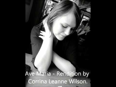 Ave Maria  Rendition by Corrina Leanne Wilson.