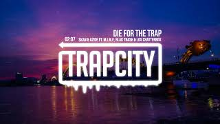 Skan & Azide - Die For The Trap (ft. M.I.M.E, Blak Trash & Lox Chatterbox) [Lyrics]