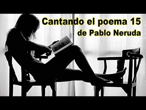 Cantando El Poema 15 de Pablo Neruda - Canciones Romanticas para Dedicar