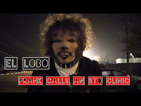El Lobo Prank Calls An STD Clinic - YouTube