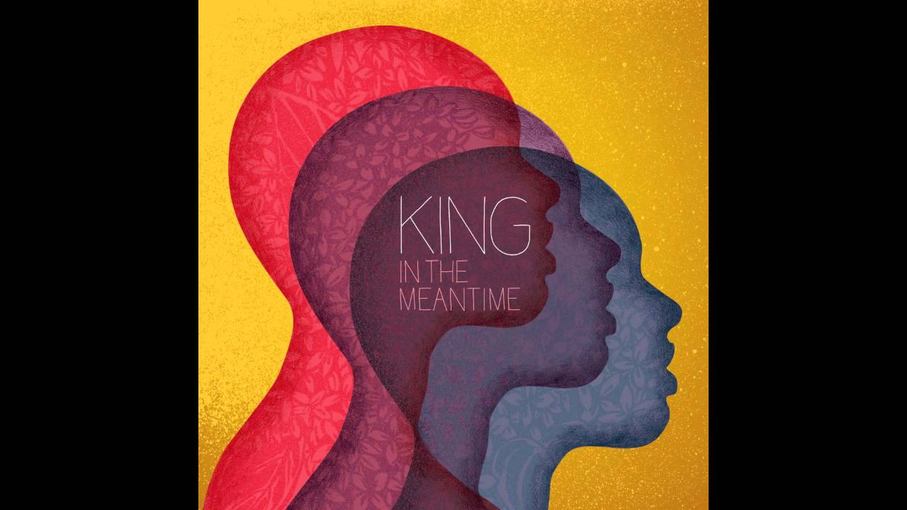 94d063abf0 In The Meantime-KING - YouTube