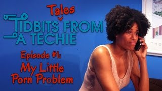 Tidbit Tales From A Techie - Episode 1:  My Little Porn Problem