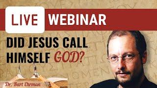 Did Jesus Call Himṡelf God? - LIVE Webinar with Dr. Bart Ehrman