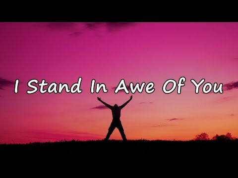 I Stand In Awe Of You [with lyrics]