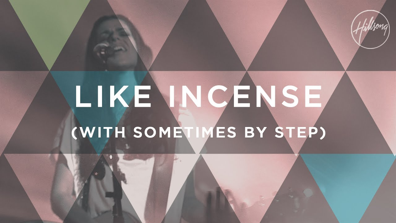 Like Incense (with Sometimes By Step) - Hillsong Worship