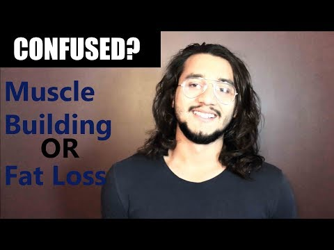 Build MUSCLE or lose FAT | CONFUSED