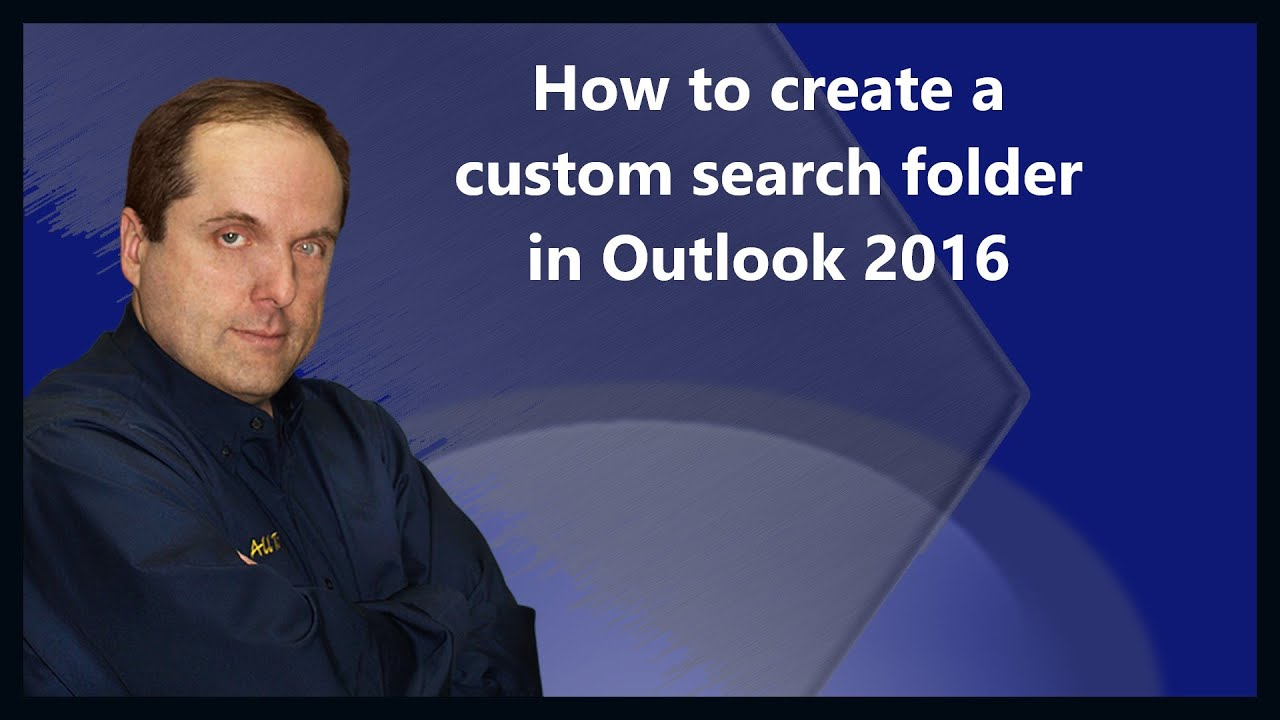 How To Create A Custom Search Folder In Outlook 2016