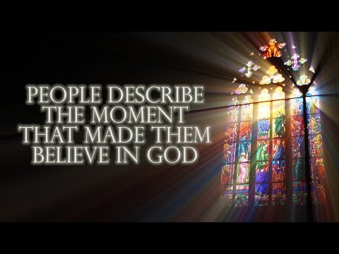 People Talk About The Moment That Made Them Believe In God