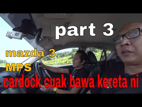 MAZDASPEED3 MPS (Mazda Performance Series) Part 3 | CARDOCK EvoMalaysia.com