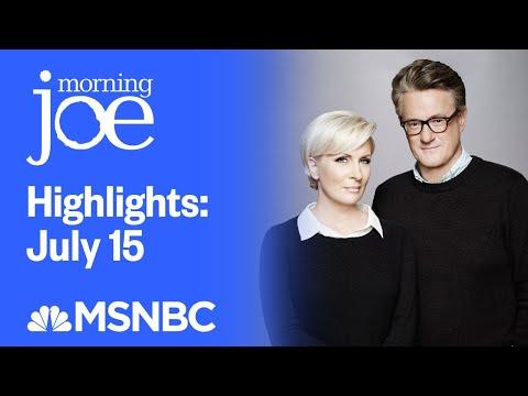 Watch Morning Joe Highlights: July 15th | MSNBC