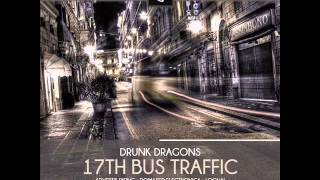 Drunk Dragons - 17th Bus Traffic )Domased Electronica Remix)