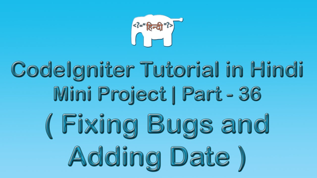 CodeIgniter Project Tutorial in Hindi/Urudu ( Fixing bugs & adding date )