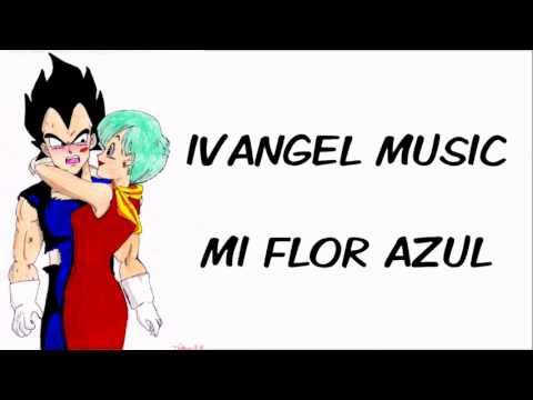 IVANGEL MUSIC - VEGETA & BULMA RAP - MI FLOR AZUL (LETRA)