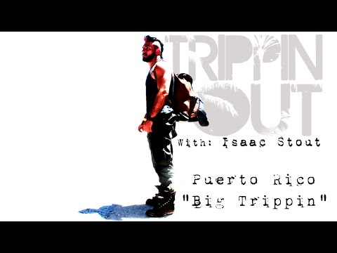"TriPpiN OuT with Isaac Stout ""Big TRIPPIN""  (Puerto Rico Full Episode)"