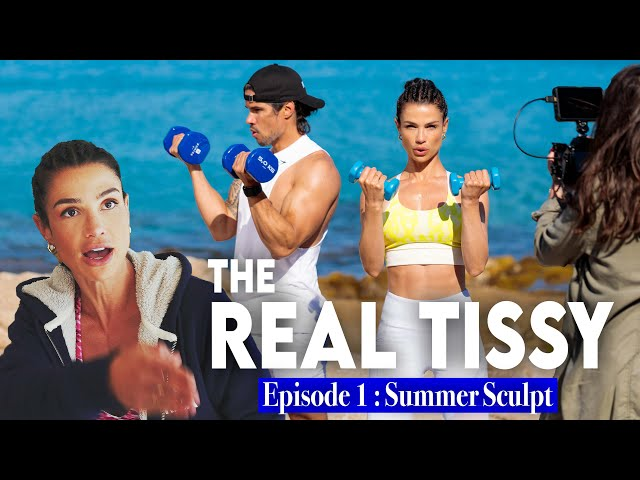 THE REAL TISSY : Episode 1, Summer Sculpt