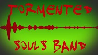 Tormented Souls Band - What I Don
