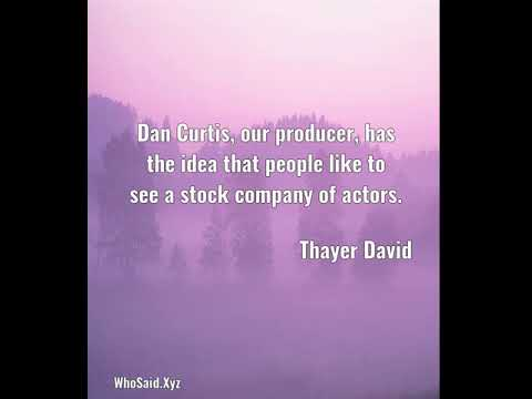 Thayer David: Dan Curtis, our producer, has the idea that people like......
