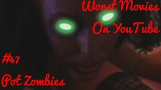 """Worst Movies On YouTube #47-""""Pot Zombies"""" Review"""