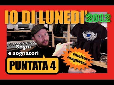 IO DI LUNEDI' 2012 (ft. ilVasoDiPandave) - Sogni e sognatori + CONCORSO penna USB Shure (Chiuso)