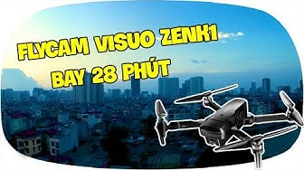 LKRC - Review Flycam Visuo Zen K1 Camera 4K Bay 28 Phút