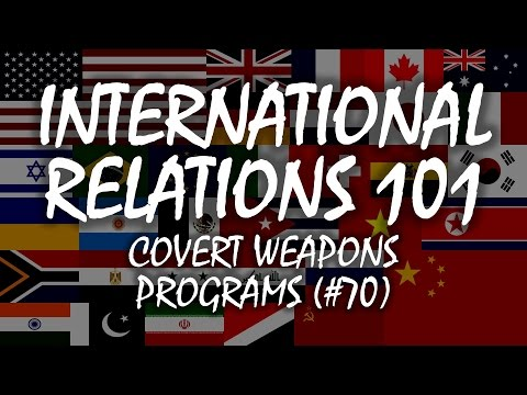 International Relations 101 (#70): Covert Weapons Programs