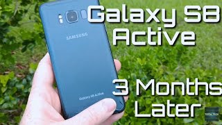 Galaxy S8 Active 3 Months Later