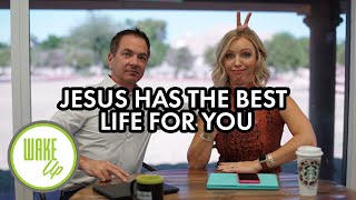Jesus Has the Best Life for You - WakeUP Daily Bible Study - 10-14-19