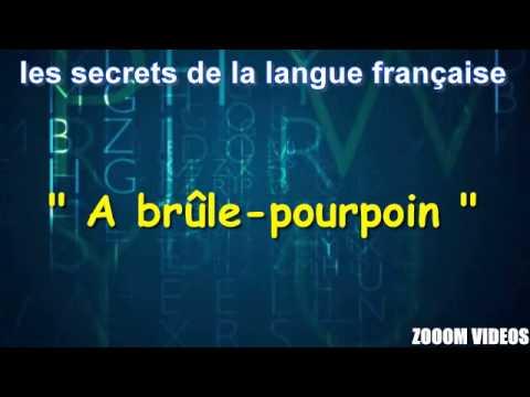 Les Secrets De La Langue Française :  A brûle pourpoint