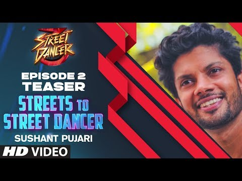 Streets To Street Dancer: Sushant Pujari - Teaser   Episode 2   Varun D, Shraddha K, Remo D'souza