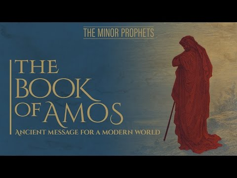 Minor Prophets: Amos  Ancient Message for a Modern World