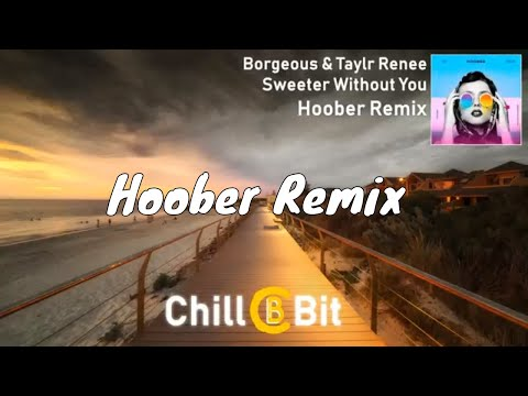 Borgeous & Taylr Renee - Sweeter Without You (Hoober Remix)