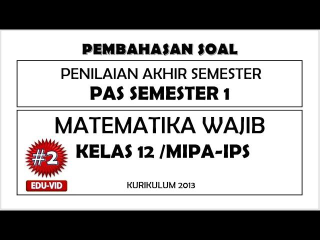 Soal Pas Uas Matematika Wajib Kelas 12 Semester 1 Kurikulum 2013 Kunci Jawaban Pembahasannya 2 Youtube