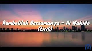 Ai Wahida - Kembalilah Bersamanya (lirik)