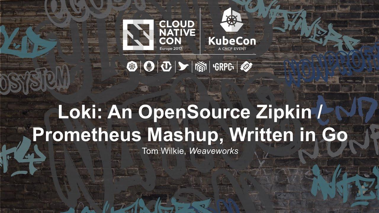 Loki: An OpenSource Zipkin / Prometheus Mashup, Written in Go [I] - Tom  Wilkie, Weaveworks