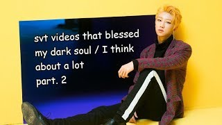 seventeen videos that blessed my dark soul (pt.2)