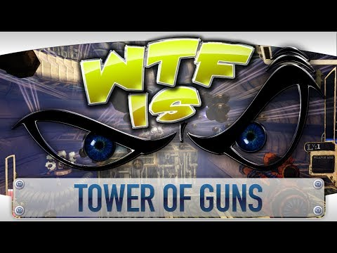 ► WTF Is... - Tower of Guns ?