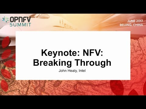 Keynote: NFV: Breaking Through  John Healy, Intel