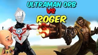 [8.34 MB] Ultraman Orb vs Roger Mobile Legend , upin ipin kaget !
