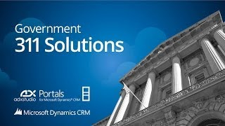 Government 311 Solutions: Adxstudio Portals & Microsoft Dynamics CRM