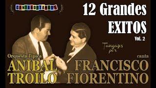 ANIBAL TROILO - FRANCISCO FIORENTINO - 12 GRANDES EXITOS - VOL 2 - 1941/1943 por Cantando Tangos