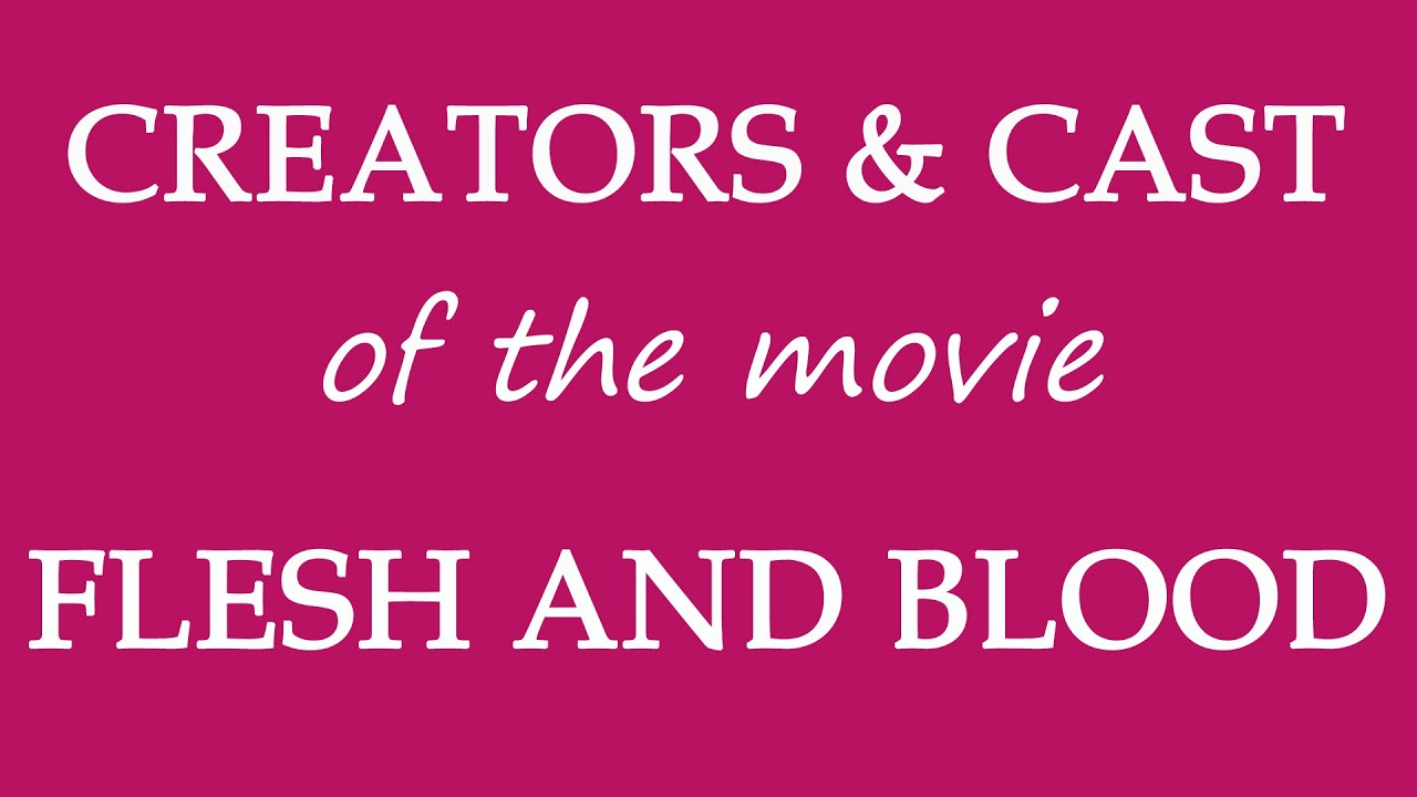Download Flesh and Blood (2017) Movie Information