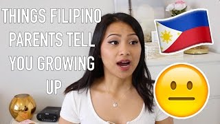 Things FILIPINO PARENTS Tell You Growing Up
