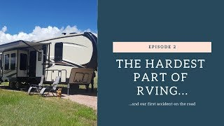 Ep. 2: The Hardest Part of RVing, and Our First Accident on the Road