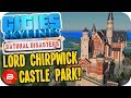 Cities Skylines ▶LORD CHIRPWICK TAKES OVER!◀ #54 Cities: Skylines Natural Disasters Parklife